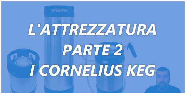 L'ATTREZZATURA – CORNELIUS KEG