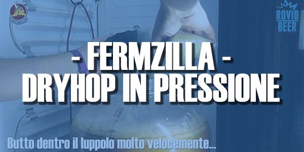 FERMZILLA – DRYHOP IN PRESSIONE