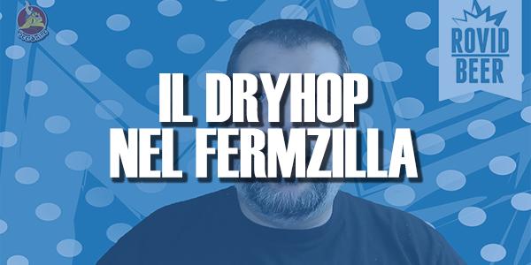 IL DRYHOP NEL FERMZILLA